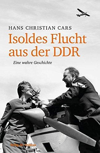 Isoldes Flucht aus der DDR: Eine wahre Geschichte