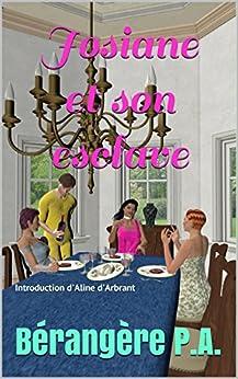 Josiane et son esclave: Introduction d'Aline d'Arbrant par [P.A., Bérangère]