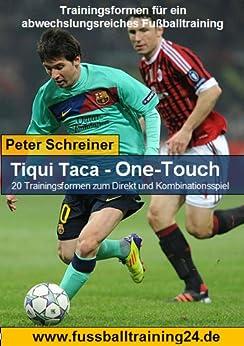 Tiqui Taca und One-Touch - 20 Trainingsformen zum Direkt und Kombinationsspiel (German Edition) par [Schreiner, Peter]