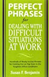 Telecharger Livres Perfect Phrases for Dealing with Difficult Situations at Work Hundreds of Ready to Use Phrases for Coming Out on Top Even in the Toughest Office Conditions Perfect Phrases Series by Benjamin Susan 2008 Paperback (PDF,EPUB,MOBI) gratuits en Francaise