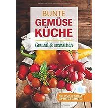 Bunte Gemüseküche: Gesund & aromatisch