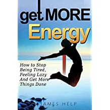 Get More Energy: 31 Tips to Help You Stop Feeling Tired or Lazy and Get More Things Done (English Edition)
