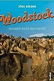 Woodstock - Wunder oder Waterloo? - Jörg Gülden