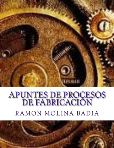 Apuntes de Procesos de Fabricación: Facultad de Ingenieria de EPI-GIJÓN por Ramón Molina Badía