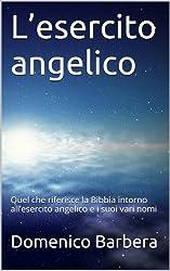 L'esercito angelico: Quel che riferisce la Bibbia intorno all'esercito angelico e i suoi vari nomi (Italian Edition)