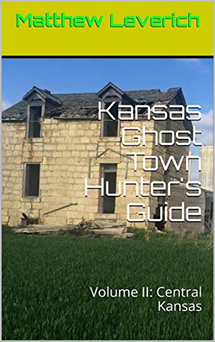 Kansas Ghost Town Hunter's Guide: Volume II: Central Kansas (English Edition)