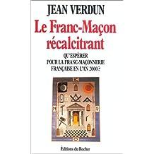 Le Franc-maçon récalcitrant : Qu'espérer pour la franc-maçonnerie française en l'an 2000 ?