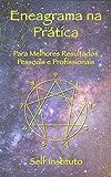 Eneagrama na Prática: Para Melhores Resultados Pessoais e Profissionais (Portuguese Edition)