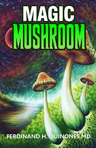 MAGIC MUSHROOM: A Complete Guide To Growing and Usage of Magic Mushroom (English Edition) -