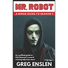 Mr. Robot: A Binge Guide to Season 1: An Unofficial Viewer's Guide to USA Network's Award-Winning Television Show