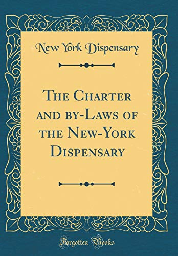 The Charter and by-Laws of the New-York Dispensary (Classic Reprint) por New York Dispensary