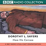 Have His Carcase: BBC Radio 4 Full Cast Dramatisation (Radio Collection)