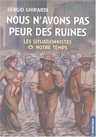 Nous n'avons pas peur des ruines : Les situationnistes et notre temps par Sergio Ghirardi