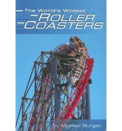[(The World's Wildest Roller Coasters )] [Author: Michael Burgan] [Sep-2000]