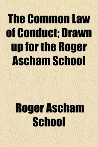 The Common Law of Conduct: Drawn Up for the Roger Ascham School PDF Books