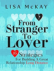 From Stranger To Lover: 16 Strategies For Building A Great Long Distance Relationship (English Edition)
