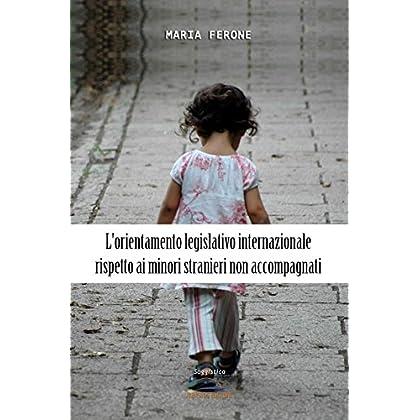 L'orientamento Legislativo Internazionale Rispetto Ai Minori Stranieri Non Accompagnati