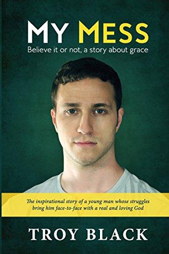 My Mess: Believe it or not, a story about grace por Troy Daniel Black