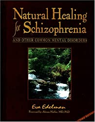 Natural Healing for Schizophrenia: And Other Common Mental Disorders