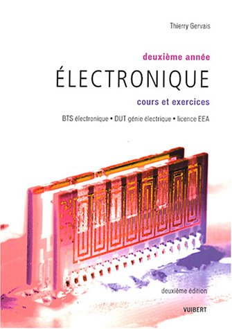 Electronique deuxième année BTS électronique, DUT génie électrique, Licence EEA : Cours et exercices par Thierry Gervais