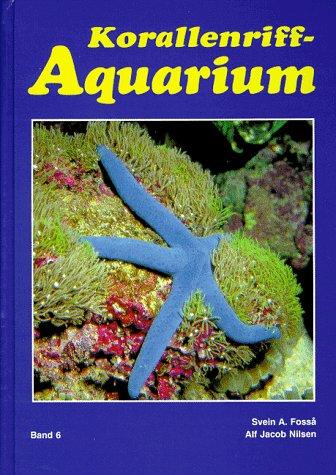 Korallenriff-Aquarium, Bd.6, Korallenriff-Aquaristik heute und morgen, Krebstiere, Stachelhäuter, Seescheiden und andere Wirbellose im Korallenriff