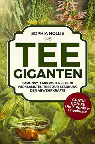 Tee - Giganten: Immunsytembooster - Die 10 wirksamsten Tees zur Stärkung der Abwehrkräfte - Immunsystem-mischung