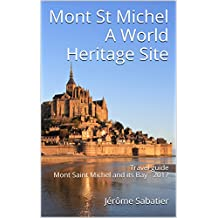 Mont St Michel A World Heritage Site: Travel guide Mont Saint Michel and its Bay - 2017 (English Edition)