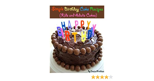 Simple Birthday Cake Recipes Kids And Adults Cakes Fast EBook Jessica Matthews Amazoncouk Kindle Store