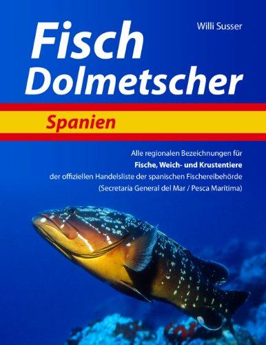 Fisch Dolmetscher Spanien: Alle regionalen Bezeichnungen für Fische, Weich- und Krustentiere der offiziellen Handelsliste der spanischen Fischereibehörde (Secretaria General del Mar / Pesca Maritima)