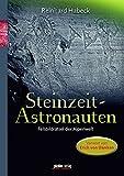 Steinzeit-Astronauten: Felsbildrätsel der Alpenwelt - Reinhard Habeck