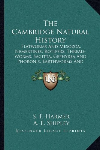 The Cambridge Natural History the Cambridge Natural History: Flatworms and Mesozoa; Nemertines; Rotifers; Thread-Worms, Sflatworms and Mesozoa; ... and Phoronis; Earthworms and Leeches (1922)