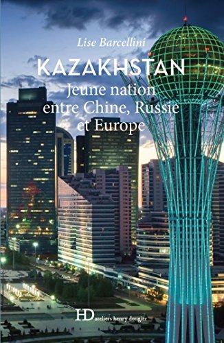 Kazakhstan, jeune nation entre Chine, Russie et Europe