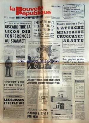 NOUVELLE REPUBLIQUE (LA) du 20/12/1974 - GISCARD TIRE LA LECON DES CONFERENCES AU SOMMET - L'ATTACHE MILITAIRE URUGUAYEN ABATTU A PARIS / LE COLONEL RAMON TRABAL - LES 140 ANS DE KHFAR TARKUKIVNA LASURIA - SECURITE SOCIALE POUR TOUS EN 78 - 1ERE REFORME DU CODE PENAL - LES SUISSES ET LE RACISME PAR LEPRINCE-RINGUET - LES SPORTS / AFFAIRE BERETA