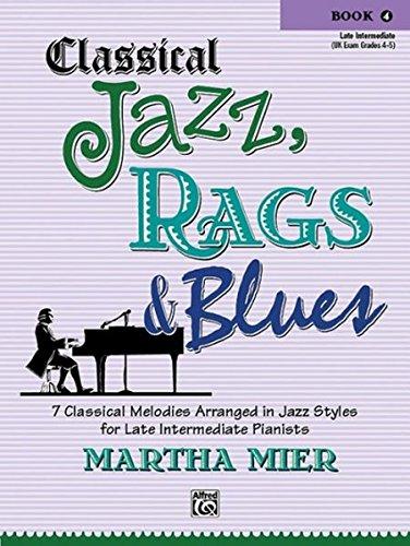 Classical Jazz, Rags & Blues (Buch 4) (Classical Jazz, Rags & Blues: Late Intermediate: UK Exam Grades 4-5)