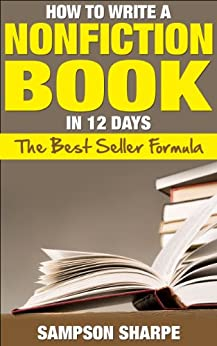 How to Write a Nonfiction book in 12 Days - The Best Seller Formula (The Non-Fiction Success Guide - Make Money Writing Books) by [Sharpe, Sampson]