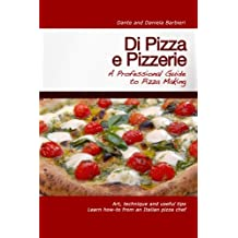 Di Pizza e Pizzerie: A Professional Guide to Pizza Making