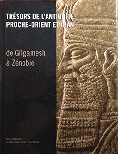 De Gilgamesh  Znobie: Antiquits du Proche-Orient aux Muses royaux d'Art et d'Histoire