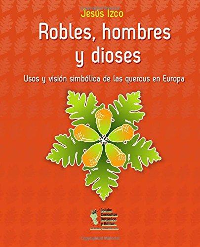Robles, hombres y dioses: Usos y visión simbólica de las quercus en Europa (Monografías de Botánica Ibérica)