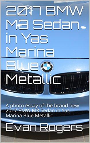2017 BMW M3 Sedan in Yas Marina Blue Metallic : A photo essay of the brand new 2017 BMW M3 Sedan in Yas Marina Blue Metallic book cover