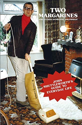 Two Margarines and Other Domestic Dilemmas! John Shuttleworth\'s Guide to Everyday Life