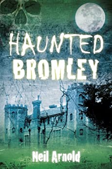 Haunted Bromley by [Arnold, Neil]