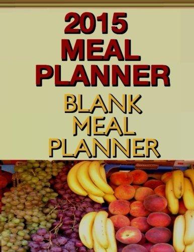 Planner Meal 2015 (2015 Meal Planner: Blank Meal Planner by Frances P Robinson (2014-10-05))