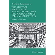 A Concise Companion to the Study of Manuscripts, Printed Books, and the Production of Early Modern Texts (Concise Companions to Literature and Culture)