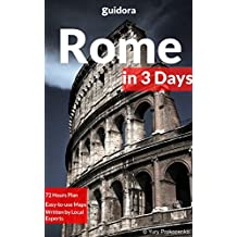 Rome in 3 Days (Travel Guide 2018): A 72 Hours Perfect Plan with the Best Things to Do in Rome, Italy: Where to Stay,Eat,Go out,Shop. What to See.How to Save Time and Money While in Rome,Italy.