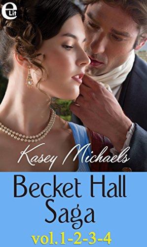 Becket Hall Saga vol.1-2-3-4 (eLit): Ritorno a Becket Hall | Una debuttante pericolosa | Il segreto di Eleanor | Un matrimonio di convenienza di [Michaels, Kasey]