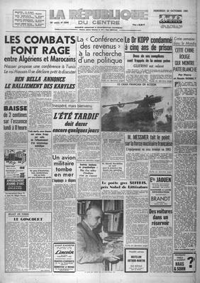 REPUBLIQUE DU CENTRE (LA) [No 5504] du 25/10/1963 - LES COMBATS FONT RAGE ENTRE ALGERIENS ET MAROCAINS - BEN BELLA ANNONCE LE RALLIEMENT DES KABYLES LE DR KOPP CONDAMNE A CINQ ANS DE PRISON - GUERINI EST RELAXE CETTE CHINE ROUGE QUI MONTRE PATTE BLANCHE - PAR PIERRE ET RENEE GOSSET M MESSMER FAIT LE POINT SUR LA FORCE NUCLEAIRE FRANCAISE LE POETE GREC SEFERIS PRIX NOBEL DE LITTERATURE