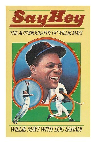 Say Hey: The Autobiography of Willie Mays by Mays, Willie, Sahadi, Lou (1988) Hardcover
