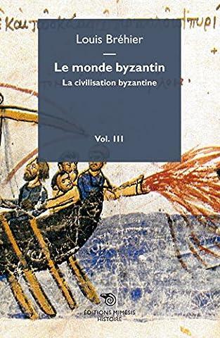 Le monde byzantin : Tome 3, La civilisation byzantine