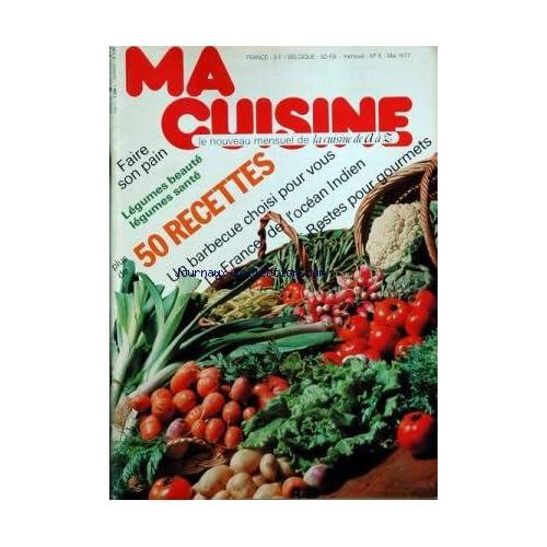 MA CUISINE [No 6] du 31/05/1977 - faire son pain - legumes beaute - legumes sante - 50 recettes - un barbecue choisi pour vous - la france de l'ocean indien - restes pour gourmets les huiles d'aujourd'hui