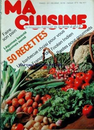 MA CUISINE [No 6] du 31/05/1977 - faire son pain - legumes beaute - legumes sante - 50 recettes - un barbecue choisi pour vous - la france de l'ocean indien - restes pour gourmets les huiles d'aujourd'hui par COLLECTIF